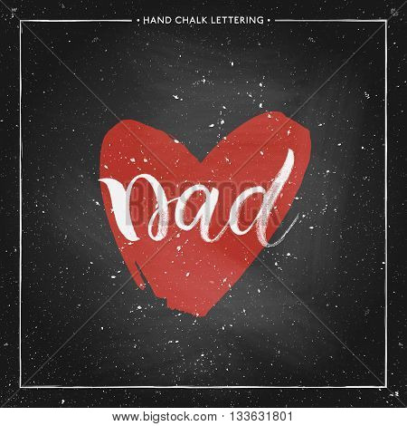 Happy Fathers Day Card - hand drawn chalk letter on chalkboard, Dad lettering in shape red heart, design for greeting card, poster, banner, printing, mailing, vector illustration