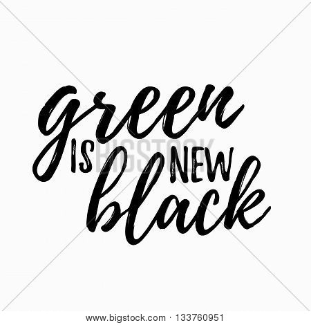 Green is new black lettering hand drawn. Positive green is new black quote. Lettering design of green is new black quote for posters, t-shirts, cards. Green is new black quote calligraphic design.