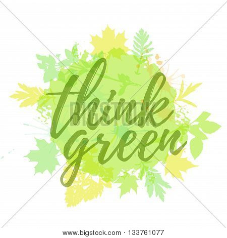 Think green lettering hand drawn. Positive think green quote. Lettering design of think green quote for posters, t-shirts, cards, banners, advertisement. Think green quote calligraphic design.