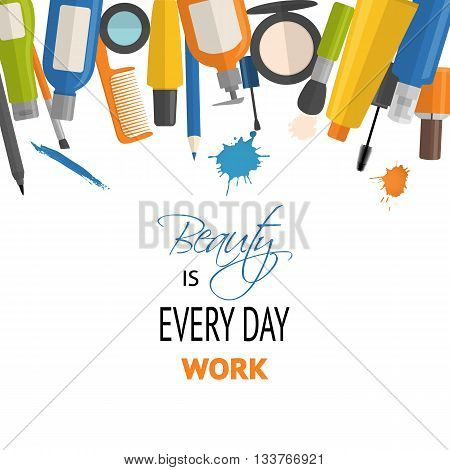 Cosmetic and makeup typographic poster background with quote - Beauty is everyday work