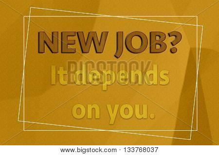 New job It depends on you motivation on brown paper