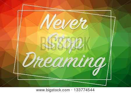 Never Stop Dreaming words on colorful background