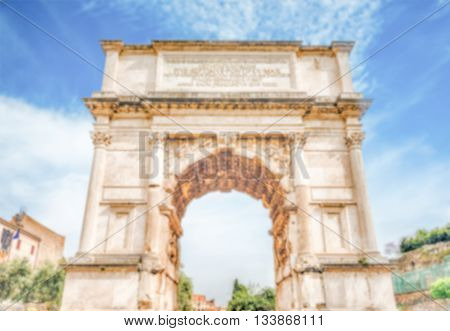 Defocused Background With Arch Of Titus In Rome, Italy