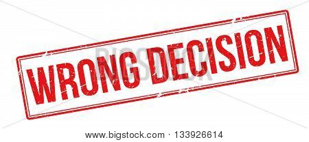 Wrong Decision Red Rubber Stamp On White