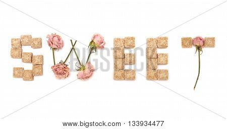 Text sweet of roses and cane sugar isolated on a white background. Series: Sweet love sweet dreams