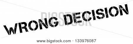 Wrong Decision Black Rubber Stamp On White