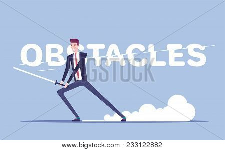 poster of Businessman With A Sword Cuts Letters In The Inscription Obstacles Vector Flat Illustration. A Man I