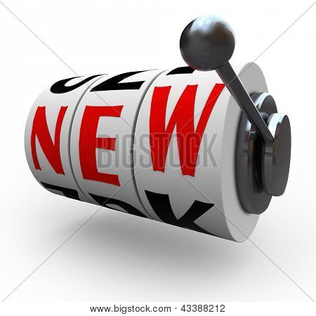 The word New on slot machine wheels to symbolize the chance you take when you change or innovate, like betting on a improved idea or concept