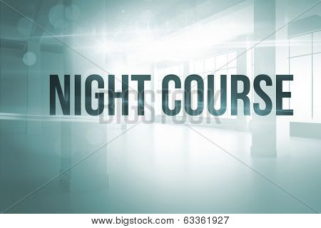 The word night course against white room with windows