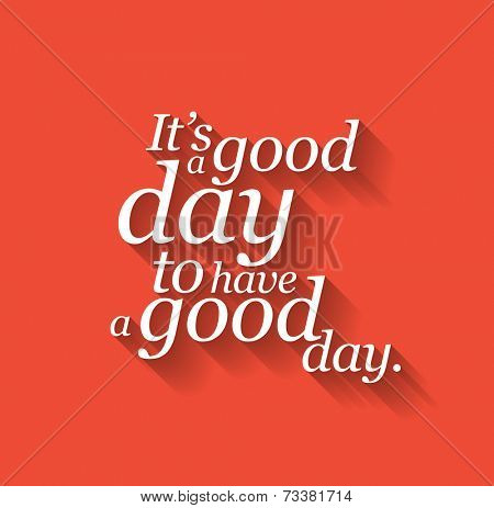 Minimalistic text lettering of an inspirational saying It's a good day to have a good day