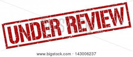 under review stamp. red grunge square isolated sign