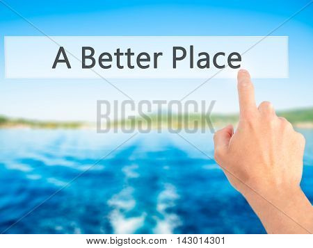 A Better Place - Hand Pressing A Button On Blurred Background Concept On Visual Screen.