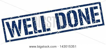 well done stamp. blue grunge square isolated sign