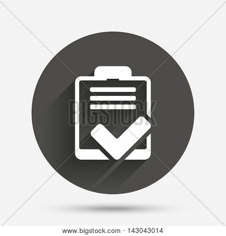 Checklist sign icon. Control list symbol. Survey poll or questionnaire feedback form. Circle flat button with shadow. Vector