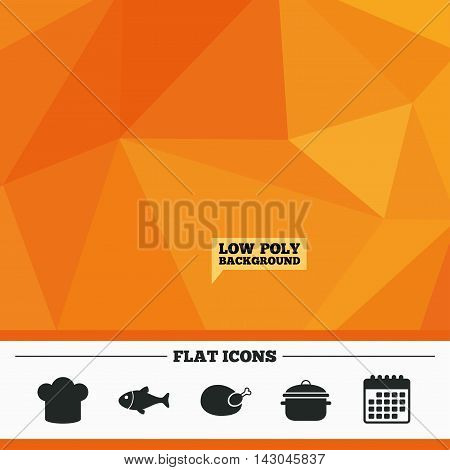 Triangular low poly orange background. Chief hat and cooking pan icons. Fish and chicken signs. Boil or stew food symbol. Calendar flat icon. Vector