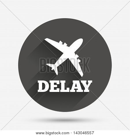 Delayed flight sign icon. Airport delay symbol. Airplane icon. Circle flat button with shadow. Vector