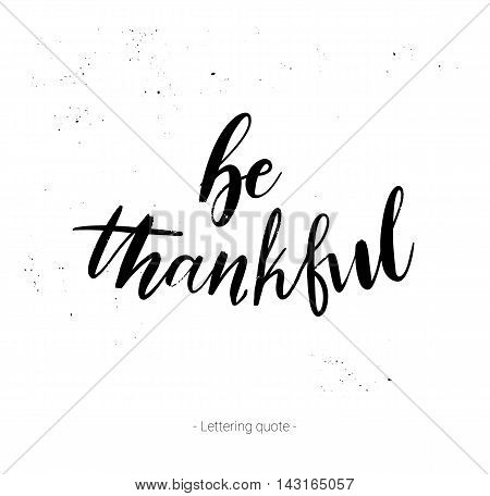 Hand drawn vector calligraphic phrase. Be thanksful. Modern calligraphy with inky splashes. Perfect for lettering poster postcard greeting card invitation quote etc.