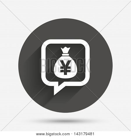 Money bag sign icon. Yen JPY currency speech bubble symbol. Circle flat button with shadow. Vector