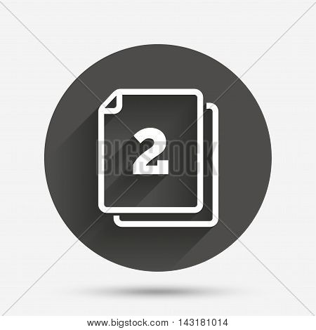 In pack 2 sheets sign icon. 2 papers symbol. Circle flat button with shadow. Vector
