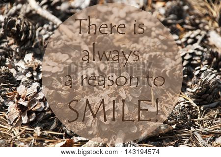 Texture Of Fir Or Pine Cone. Autumn Season Greeting Card. English Quote There Is Always A Reason To Smile