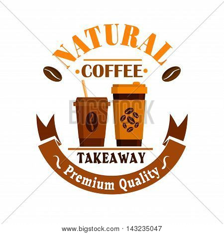 Coffee cups and coffee beans poster. Takeaway drinks label design for cafe menu card, cafeteria signboard, coffee shop promotion tag
