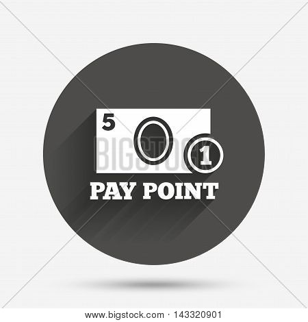 Cash and coin sign icon. Pay point symbol. For cash machines or ATM. Circle flat button with shadow. Vector