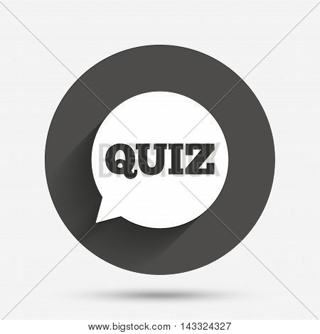 Quiz speech bubble sign icon. Questions and answers game symbol. Circle flat button with shadow. Vector