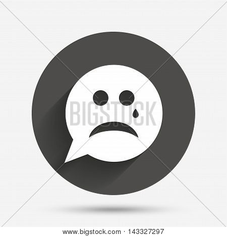 Sad face with tear sign icon. Crying chat symbol. Speech bubble. Circle flat button with shadow. Vector