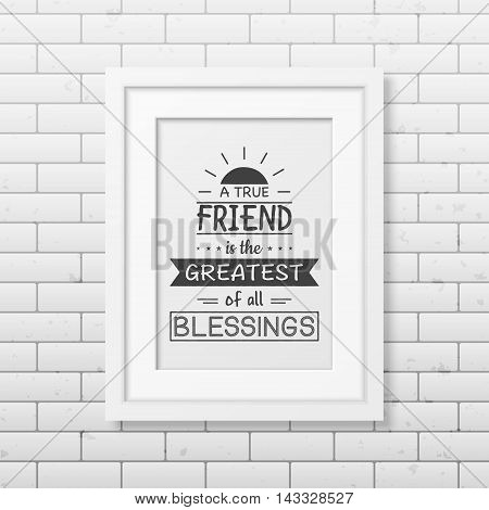 Best friends they know how crazy you are and still choose to be seen with you in public - Typographical Poster in the realistic square white frame on the brick wall background. Vector EPS10 illustration.