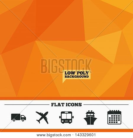 Triangular low poly orange background. Transport icons. Truck, Airplane, Public bus and Ship signs. Shipping delivery symbol. Air mail delivery sign. Calendar flat icon. Vector