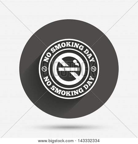 No smoking day sign icon. Quit smoking day symbol. Circle flat button with shadow. Vector