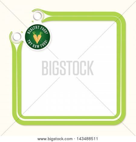 Green frame for your text and the words try raw food