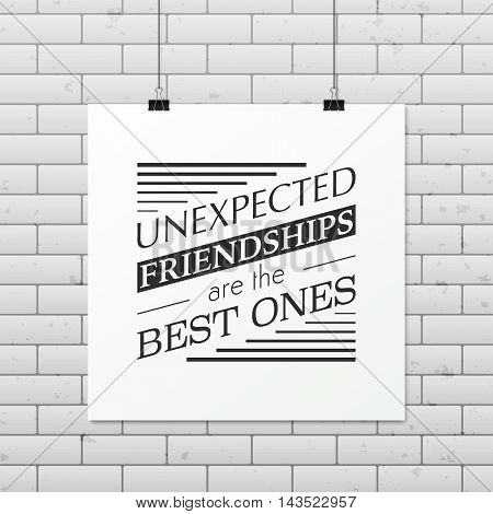 Unexpected friendships are the best ones - Quote typographical Background on the poster. Vector EPS10 illustration.