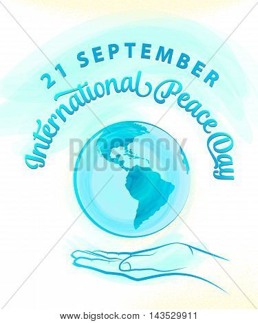 Vector illustration of international peace day september 21. Greeting card with day of peace with earth planet, open palm, typography sign. Peace day celebration background