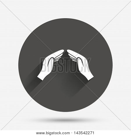 Hands protect cover sign icon. Insurance symbol. Human helping palms. Circle flat button with shadow. Vector