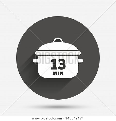 Boil 13 minutes. Cooking pan sign icon. Stew food symbol. Circle flat button with shadow. Vector