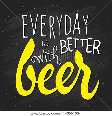 vector hand lettering quote - everyday is better with beer - on chalkboard.