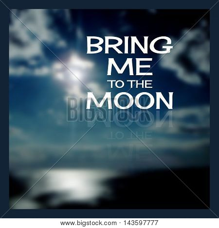 Bring me to the moon.  Lettering  on a  night blurred background night sky with moon.