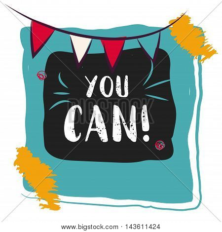 You can. Inspirational and motivational quotes. Hand drawn inspirational quote in photo frame with festive flags.