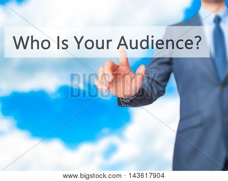 Who Is Your Audience? - Businessman Hand Pressing Button On Touch Screen Interface.