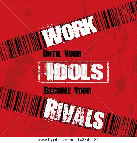 Inspiring motivation quote with text Work until your idols become you rivals. Vector typography poster design concept