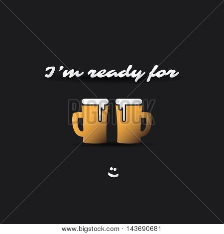 I'm Ready For a Beer. Weekend's Coming Banner With Beer Mugs
