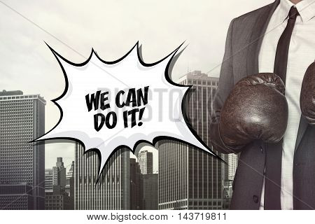 We can do it text on speech bubble with businessman wearing boxing gloves