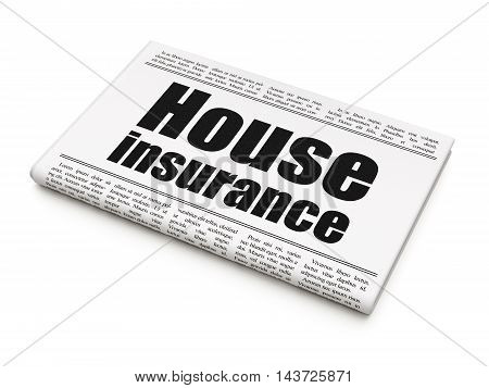 Insurance concept: newspaper headline House Insurance on White background, 3D rendering