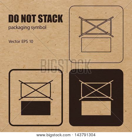 Different appearances of Do not Stack packaging symbol on craft paper background can be used on the box or packaging. Vector EPS 10.