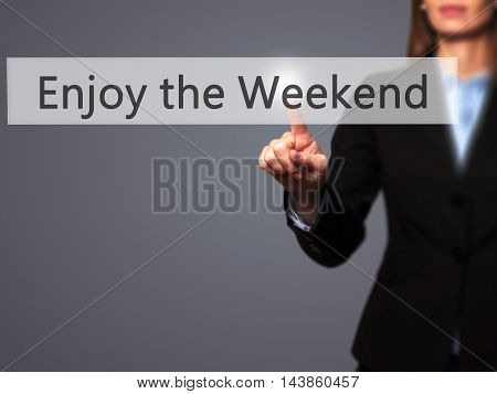 Enjoy The Weekend - Businesswoman Pressing Modern  Buttons On A Virtual Screen