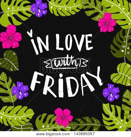 In love with friday inscription. Hand typography at black background with tropical leaves and flowers frame. Vector bright design of friday quote