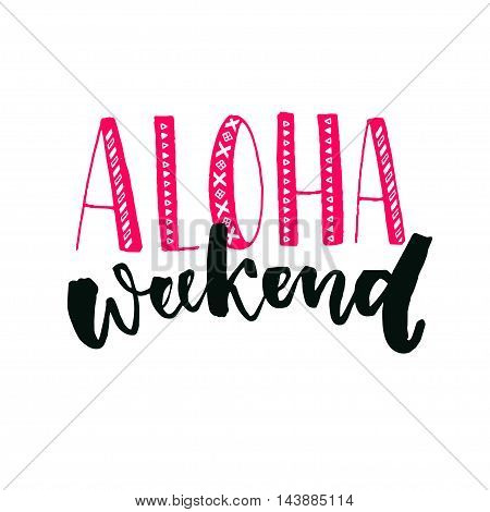 Aloha weekend inspirational quote. Hand lettering with brush calligraphy. Friday poster design
