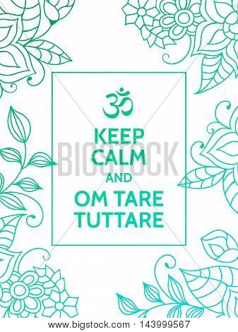 Keep calm and Om tare tuttare. Yoga mantra motivational typography poster on white background with colorful floral blue and turquoise pattern. Yoga and meditation studio poster or postcard.