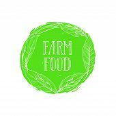 Farm Natural Product Sign. Farm Food Lettering In Drawn Circle Label With Leaves. Good Icon For Loca poster